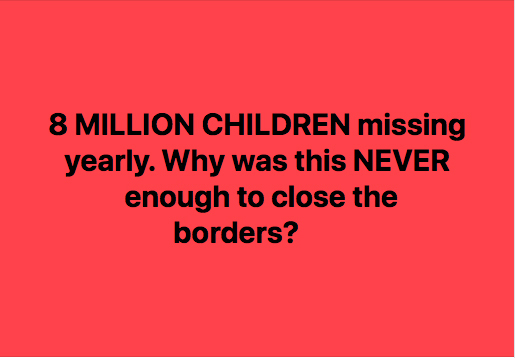 8 MILLION CHILDREN missing yearly. Why has this NEVER been enough to close the borders?