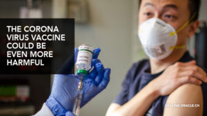 The Corona Virus vaccine could unleash more harm than the virus