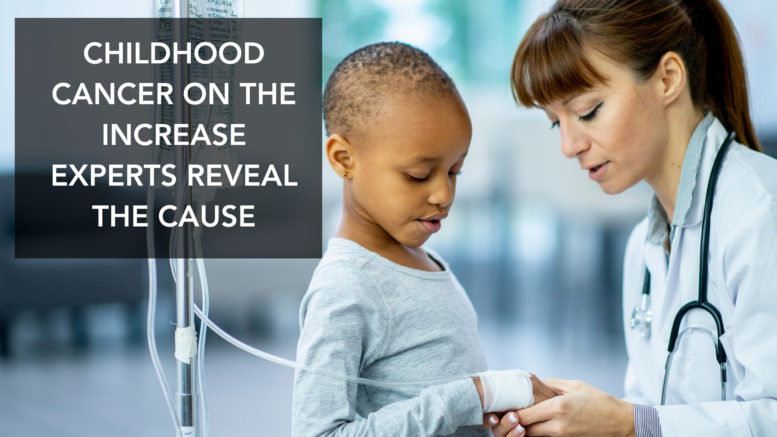 CHILDHOOD CANCER ON THE INCREASE EXPERTS REVEAL THE CAUSE